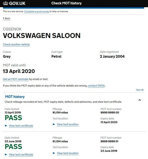 Check MOT history screenshot. Reads: This is a new service. Complete a quick survey to help us improve, then 'Back' logo, then CGSENOK, Volkswagen Saloon, Check another vehicle, Colour - Grey, Fuel type - Petrol, Date registered - 2 January 2004, MOT valid until 13 April 2020, Get an MOT reminder by email or text, If you think the MOT expiry date or any of the vehicle details are wrong, contact DVSA. MOT history, Check mileage recorded at test, MOT expiry date, defects and advisories, and view test certificate. Date tested - 13 April 2019, PASS, Mileage - 81,154 miles, MOT test number - 9999 9999 00, Expiry date - 13 April 2020, Test location - View test location, View certificate. Date tested - 23 June 2018, PASS, Mileage - 61,154 miles, MOT test number - 9999 9999 01, Expiry date - 23 June 2019, Test location - View test location, View test certificate.